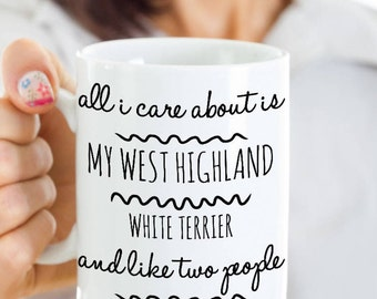 Westie Dog Gifts - Westie Mug - All I Care About Is My West Highland White Terrier & Like Two People - West Highland White Terrier Mom Cup