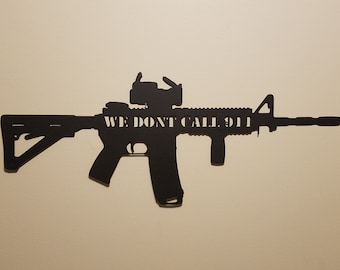 "CNC Plasma Cut ""We Dont Call 911"" AR15 Metal Sign Powder Coated or Raw Steel"