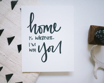 Letterpress Print // Home Is Wherever I'm With You // 8x10