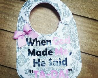 TA DA BIB - Baby Girl Bib - Sparkle Bib - Baby Shower Gift - When God Made Me He Said Ta Da