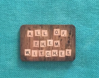 All Of Them Witches Wooden Needle Minder