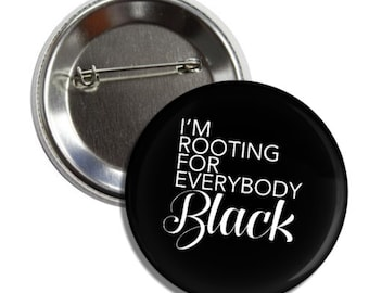 I'm Rooting For Everybody Black Pin-Back Button - Melanin Magic