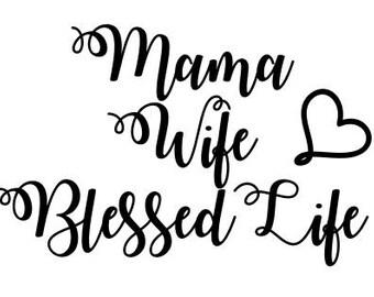 Mama wife blessed life SVG File, Quote Cut File, Silhouette File, Cricut File, Vinyl Cut File, Stencil