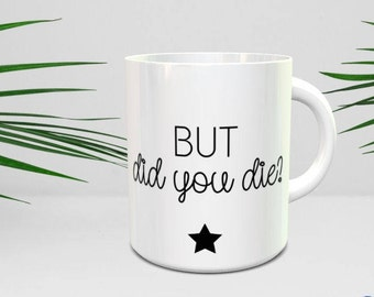 But did you die mug, Adult Humour mug, Never Grow Up, adult mug, funny Mug, quote mug, gifts her/him, coffee mug