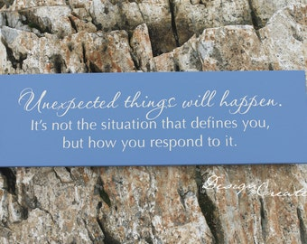 Custom Wood sign - Unexpected things will happen. It's not the situation that defines you... - Inspirational sign, custom colors