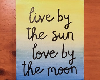 Live By the Sun Love by the Moon Canvas