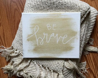 Be Brave Gold and White Canvas Print - Baby, Nursery, Graduation, Friend gift