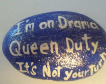 I'm on Drama Queen Duty.... It's Not Your Turn