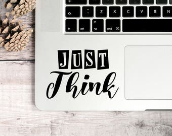Just Think Decal, Inspirational decal, Family Quote Decal, Think Decal, Just Decal, Positive Quote Decal, Just think Laptop Decal