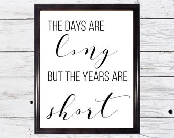 The days are long but the years are short print- instant digital download