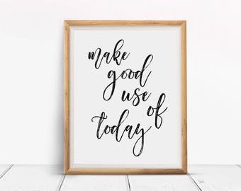 2 for 1! - Instant Digital Printable - Positive Quote - Make Good Use Out Of Today