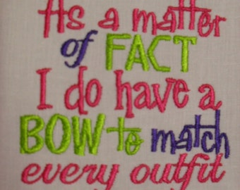As A Matter Of Fact I Do Have A Bow To Match Every Outfit Kids or Babies T-shirts or Bodysuits Your Choice