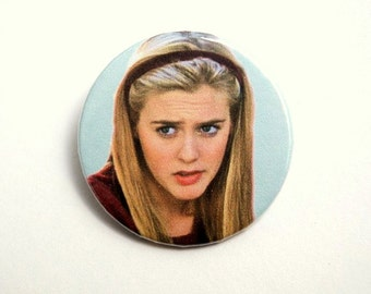 Clueless - Alicia Silverstone - button badge or magnet 1.5 Inch