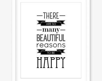 Inspirational print - printable typography quote - there are so many beautiful reasons - happy quote - black and white - INSTANT DOWNLOAD