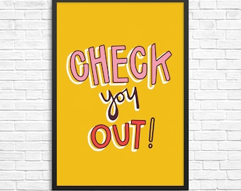 Check You Out / Motivational / Typography Print (gift, wall decor, homeware, artwork, typography, print)