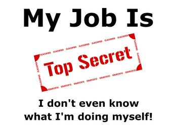 My Job Is Top Secret, I don't even know what I'm doing myself!  - svg file