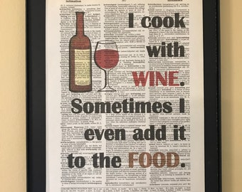 I cook with wine. Sometimes I even put it in the food.; Dictionary Print; Page Art;