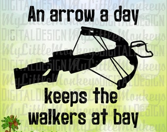 An Arrow a Day Keeps the Walkers at Bay Crossbow Design Digital Clip Art, Cut File Instant Download 300 dpi Jpeg Png SVG EPS DXF