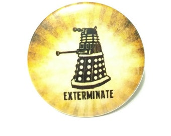 """Doctor Who Dalek Exterminate -1.25"""" or 1.5"""" - Pinback Button - Keychain - Magnet"""