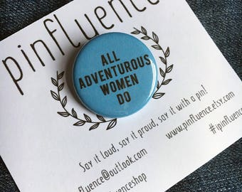 "1.25"" All Adventurous Women Do Pin Badge - HBO Girls Quote Pins - All Adventurous Women Do Pinback Button"