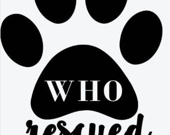 Who Rescued Who? - Vinyl Decal - Car Sticker - Rescue Dog