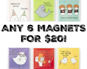 MAGNETS: Any Six Magnets for 20 Bucks!