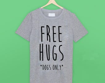 Free Hugs *Dogs Only* T Shirt