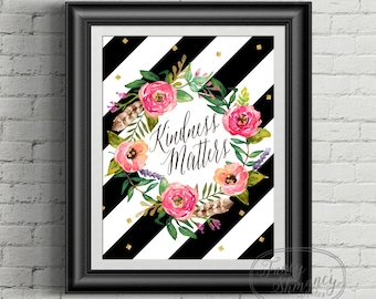 Printable Quote / INSTANT DOWNLOAD / Digital Printable Inspirational Wall Art / Kindness Matters #011