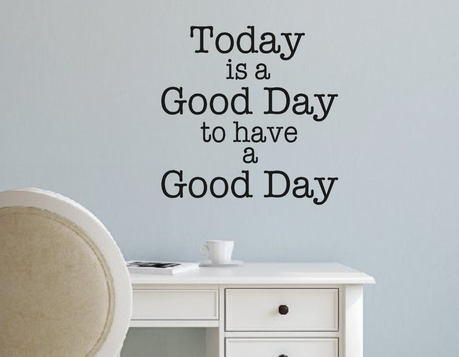 Vinyl Wall Decal Today Is A Good Day To Have A Good DayWall - Vinyl decals for the wall