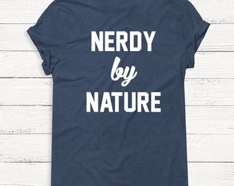 Nerdy by Nature Shirt - Funny - Geek - Weird - Graphic Tee - T-Shirt - Shirts - Pullover - Boyfriend - Tshirt - Humor