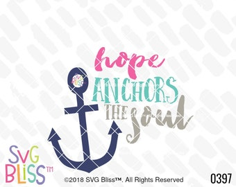 Hope Anchors the Soul SVG DXF, Bible Verse, Scripture, Christian, Inspirational, Faith, Cricut & Silhouette Cutting File Design, SVG Bliss