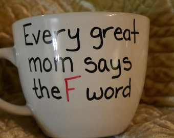Every great mom says the F word custom mug gift mug with sayings personalized mug mother gift children toddlers cussing mother f bomb