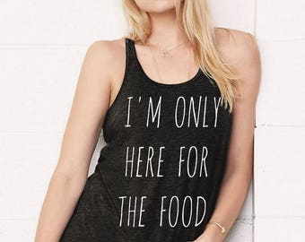 I'm Only Here for the FOOD Flowy Bella Tank Top Shirt