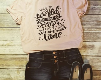 When the world says give up hope tshirt