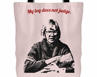 Log Lady Tote Bag - My Log Does Not Judge Twin Peaks Quote Tote