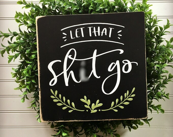 Let That Shit Go, Funny Bathroom Sign, Office Decor, Breakup Gift, Subversive Farmhouse Wooden Sign, Mature