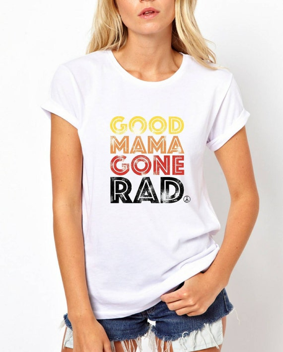 Good Mama Gone RAD Tee, Rad Mama, Rad Mom, Good Mama Gone Rad Tshirt, Rad Tshirt, Rad Mom Tshirt, Rad Mama Tee, Rad Mama Shirt