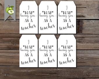teacher loaf gift tag, baking tag, gem tag, I loaf having you as a teacher, Teacher Appreciation, printable, birthday tag, Christmas tag
