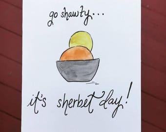 "Positive Paper Co ""Go Shawty it's Sherbet Day"" card"