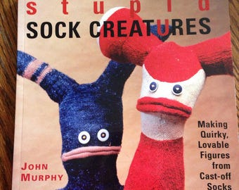 Stupid Sock Creatures FREE SHIPPING  by John Murphy Softcover Book Making Quirky Sock Creatures Recycle Upcycle Old Socks