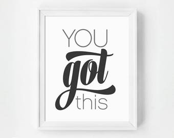 Graduation Gift, Inspirational Art Print, You Got This, Typographic Print, Black and White, Typography, You Got This Office Art, Minimalist