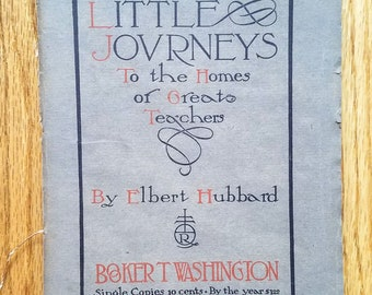 Little Journeys to the Homes of Great Teachers: Booker T. Washington Vol. 23, July, 1908, No.1 by Elbert Hubbard