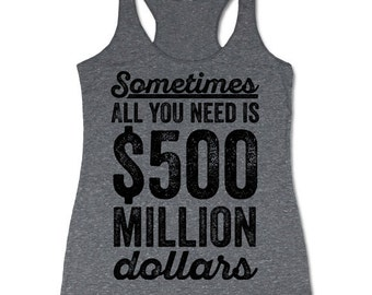 Funny Tank Top. Sometimes All You Need Is 500 Million Dollars. Racerback Tanks for Women.