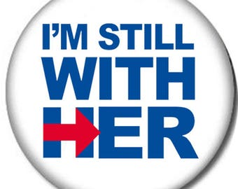 Hillary Clinton I'm Still With Her Pin-Back Button - 6 Sizes - #imstillwithher