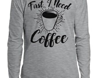 First I Need Coffee Funny Caffeine Addict Cup Of Joe Gift Present Idea Holiday Gift Idea Present Men's Longsleeve Shirt SF-0325