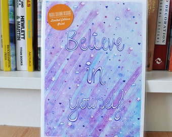 Believe In Yourself - A5 Inspirational Quote Print, Signed and Numbered Giclee Print