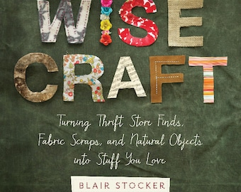 Wise Craft, a DIY book full of upcycled, recycled, repurposed craft projects for kids and adults