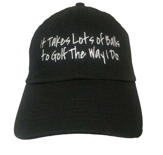 It Takes Lots of Balls to Golf The Way I Do (Polo Style Ball Cap - Black with White Stitching