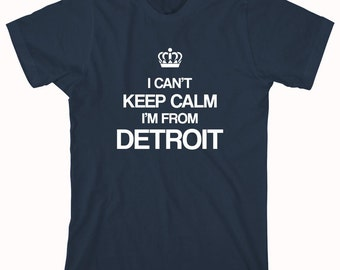 I Can't Keep Calm I'm From Detroit shirt, michigan - ID: 181