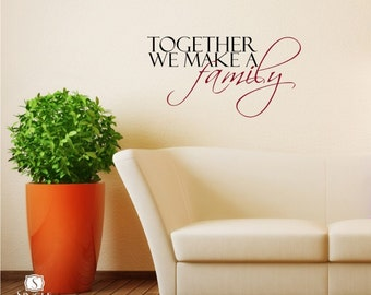 Together We Make A Family Wall Decal Quote - Vinyl Wall Stickers Word Art Custom Home Decor